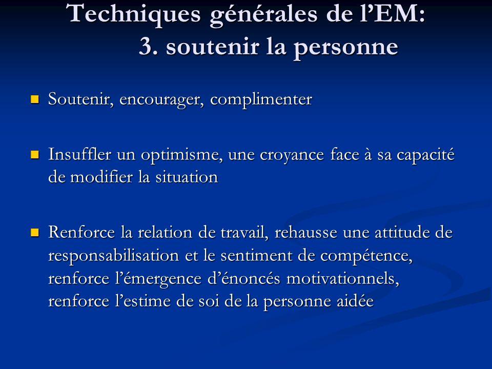 Techniques générales de lEM: 3. soutenir la personne Soutenir, encourager, complimenter Soutenir, encourager, complimenter Insuffler un optimisme, une