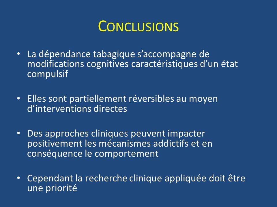 C ONCLUSIONS La dépendance tabagique saccompagne de modifications cognitives caractéristiques dun état compulsif Elles sont partiellement réversibles