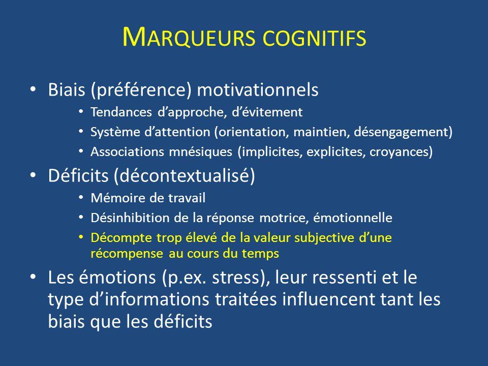 M ARQUEURS COGNITIFS Biais (préférence) motivationnels Tendances dapproche, dévitement Système dattention (orientation, maintien, désengagement) Assoc