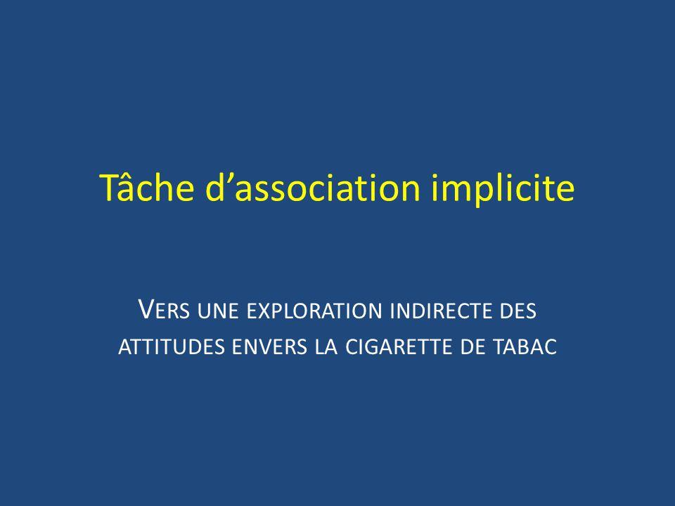 Tâche dassociation implicite V ERS UNE EXPLORATION INDIRECTE DES ATTITUDES ENVERS LA CIGARETTE DE TABAC