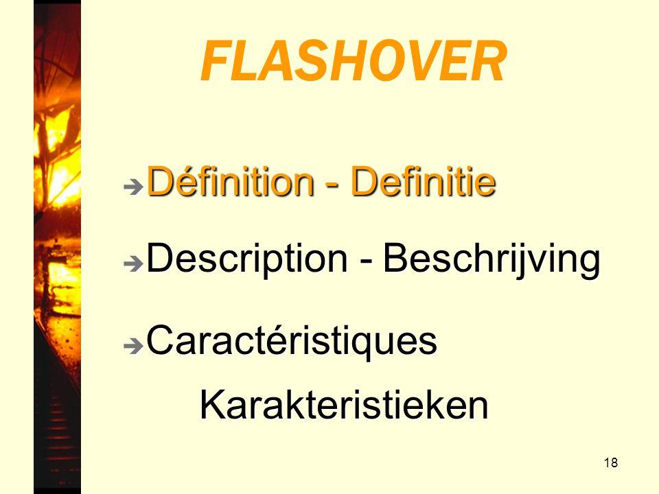 18 FLASHOVER è Description - Beschrijving è Caractéristiques Karakteristieken Karakteristieken è Définition - Definitie