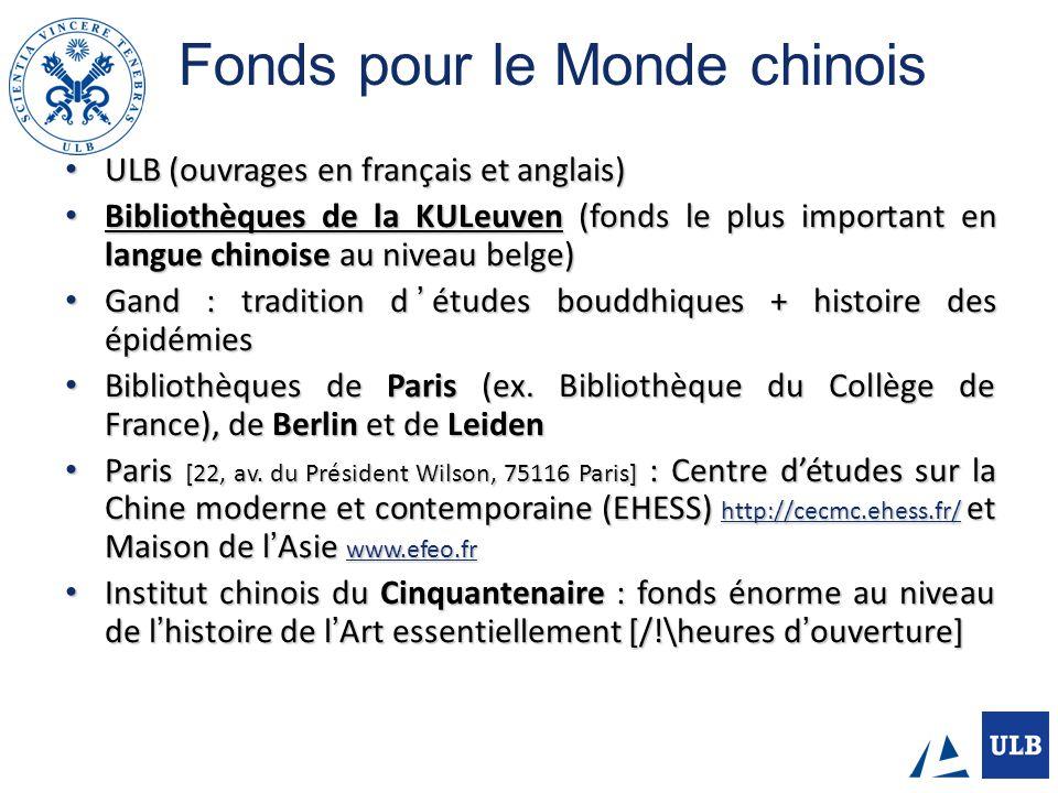 Fonds pour le Monde chinois ULB (ouvrages en français et anglais) ULB (ouvrages en français et anglais) Bibliothèques de la KULeuven (fonds le plus im