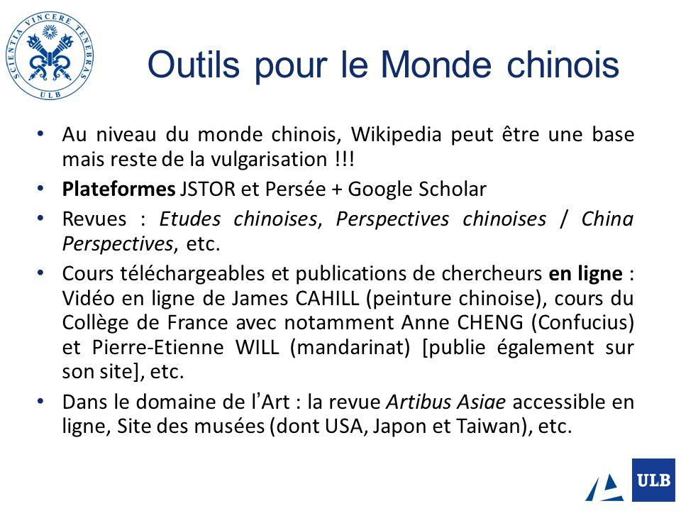 Outils pour le Monde chinois Au niveau du monde chinois, Wikipedia peut être une base mais reste de la vulgarisation !!! Plateformes JSTOR et Persée +