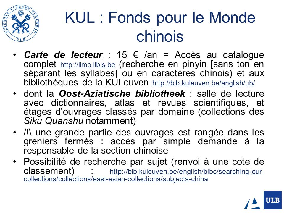 KUL : Fonds pour le Monde chinois Carte de lecteur : 15 /an = Accès au catalogue complet http://limo.libis.be (recherche en pinyin [sans ton en sépara