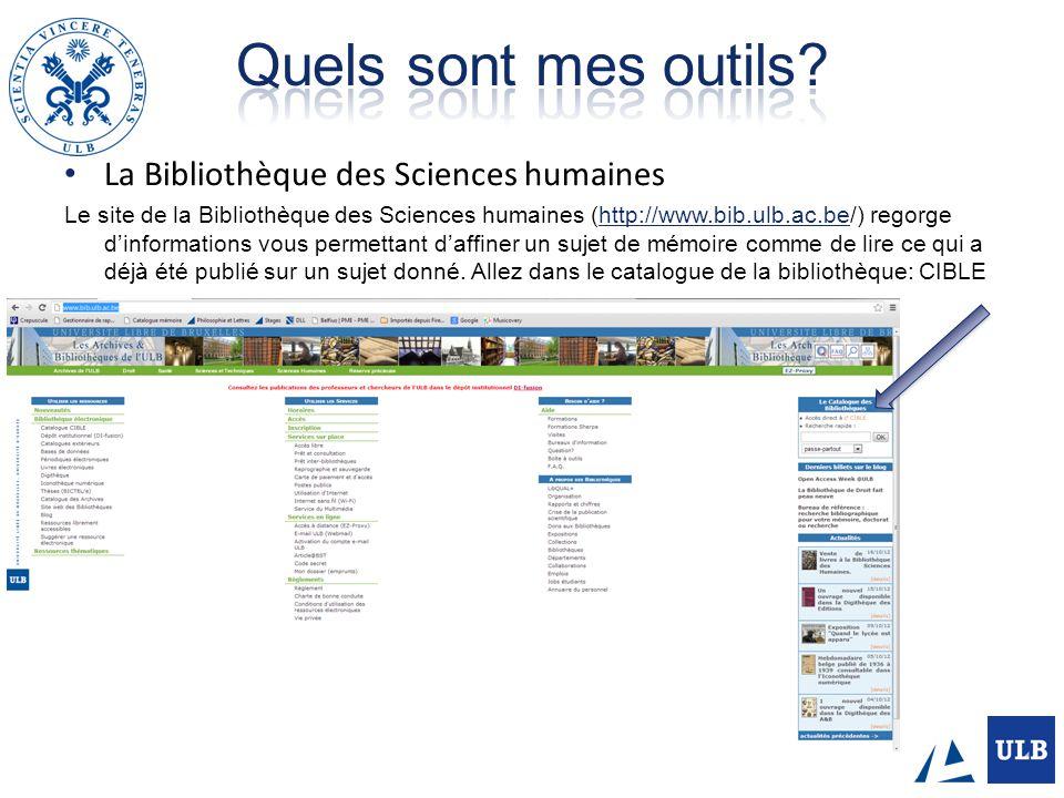 La Bibliothèque des Sciences humaines Le site de la Bibliothèque des Sciences humaines (http://www.bib.ulb.ac.be/) regorge dinformations vous permettant daffiner un sujet de mémoire comme de lire ce qui a déjà été publié sur un sujet donné.