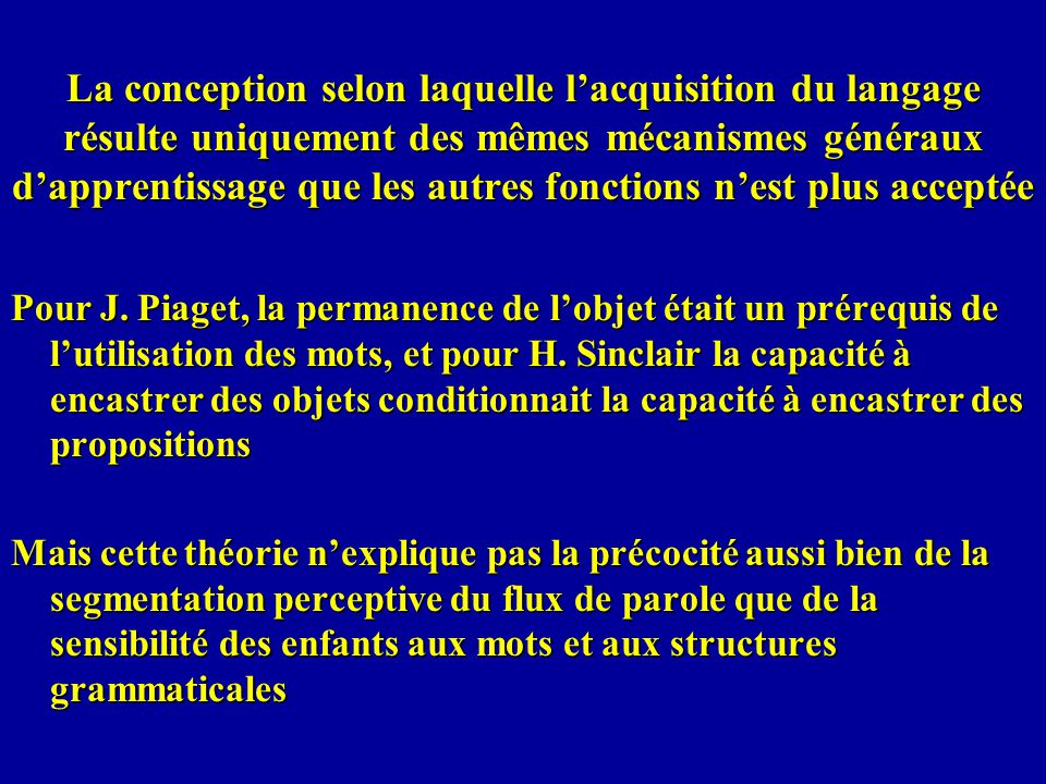 La conception selon laquelle lacquisition du langage résulte uniquement des mêmes mécanismes généraux dapprentissage que les autres fonctions nest plu
