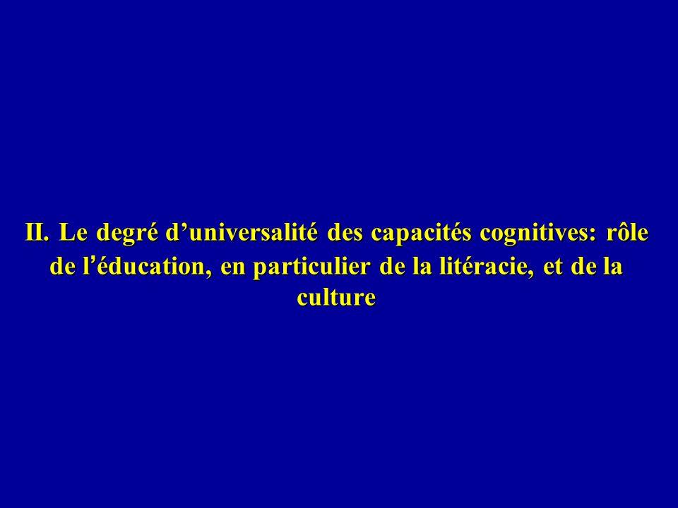II. Le degré duniversalité des capacités cognitives: rôle de l éducation, en particulier de la litéracie, et de la culture