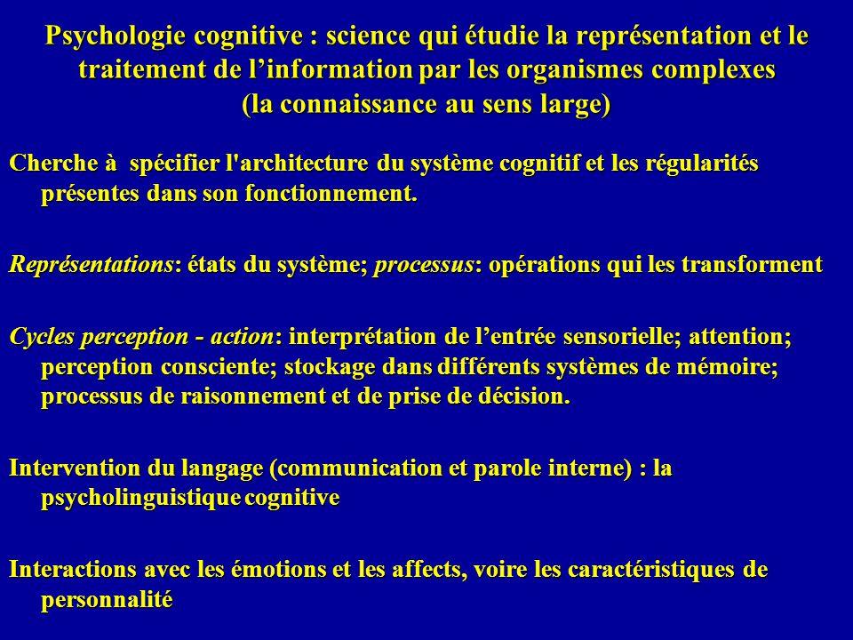 Psychologie cognitive : science qui étudie la représentation et le traitement de linformation par les organismes complexes (la connaissance au sens la