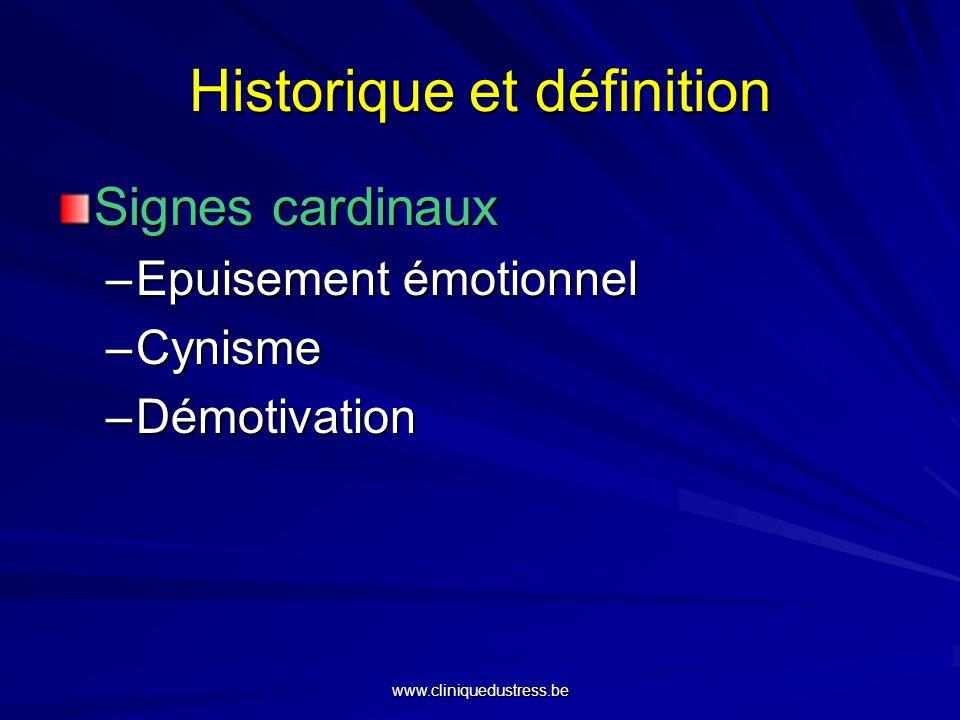 Historique et définition Signes cardinaux –Epuisement émotionnel –Cynisme –Démotivation www.cliniquedustress.be