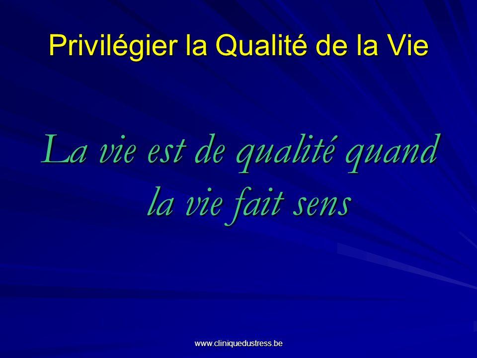 Privilégier la Qualité de la Vie La vie est de qualité quand la vie fait sens www.cliniquedustress.be