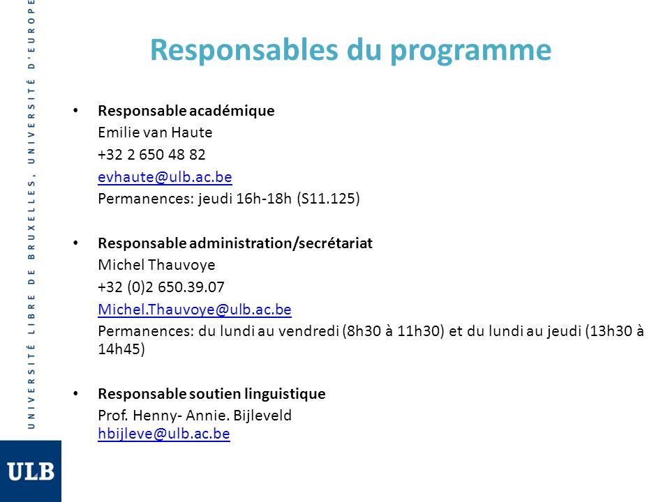 Responsables du programme Responsable académique Emilie van Haute +32 2 650 48 82 evhaute@ulb.ac.be Permanences: jeudi 16h-18h (S11.125) Responsable a