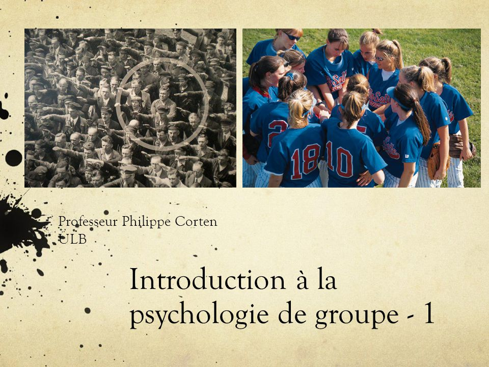 Introduction à la psychologie de groupe - 1 Professeur Philippe Corten ULB