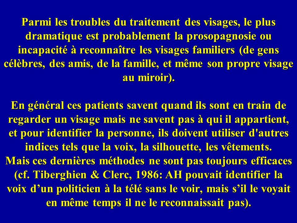 Parmi les troubles du traitement des visages, le plus dramatique est probablement la prosopagnosie ou incapacité à reconnaître les visages familiers (de gens célèbres, des amis, de la famille, et même son propre visage au miroir).