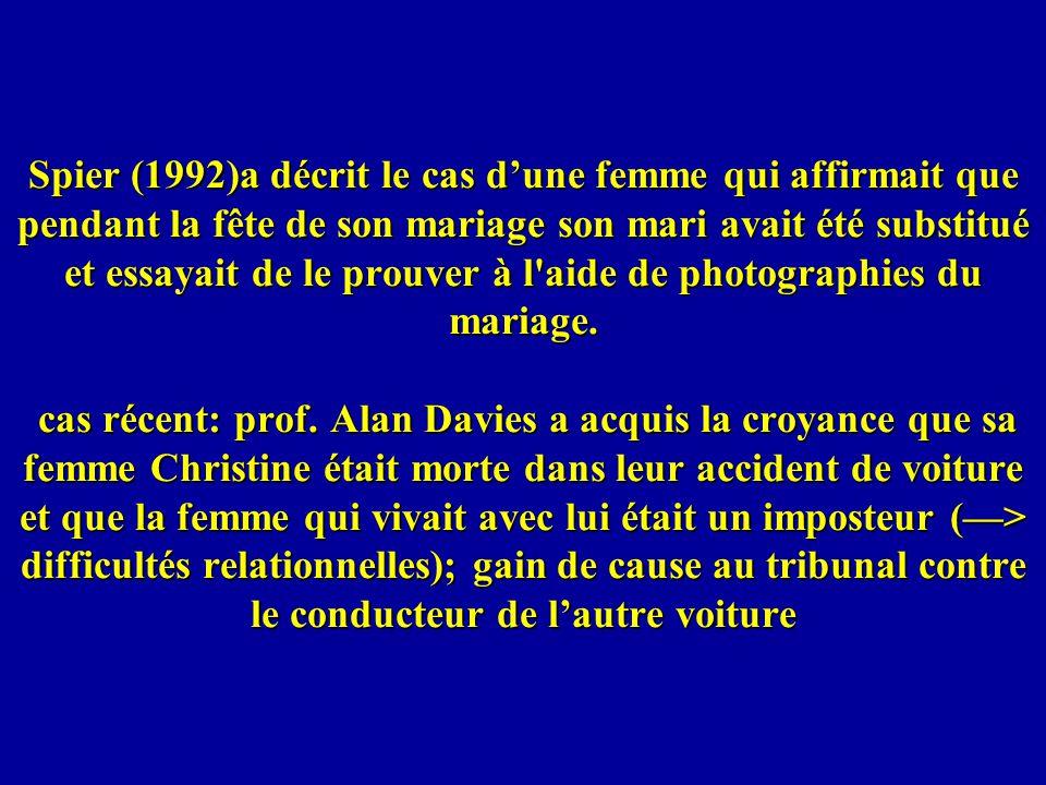 Spier (1992)a décrit le cas dune femme qui affirmait que pendant la fête de son mariage son mari avait été substitué et essayait de le prouver à l aide de photographies du mariage.