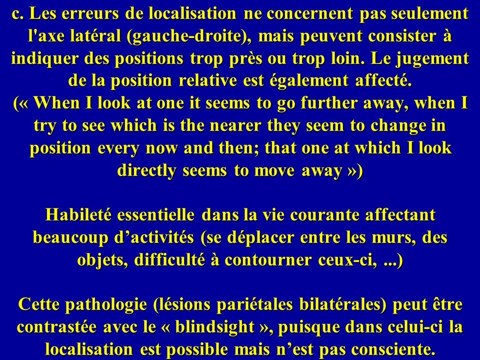 c. Les erreurs de localisation ne concernent pas seulement l'axe latéral (gauche-droite), mais peuvent consister à indiquer des positions trop près ou