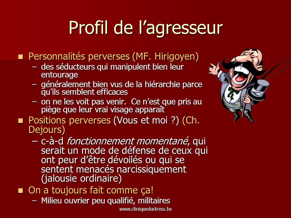 www.cliniquedustress.be Profil de lagresseur Personnalités perverses (MF. Hirigoyen) Personnalités perverses (MF. Hirigoyen) –des séducteurs qui manip
