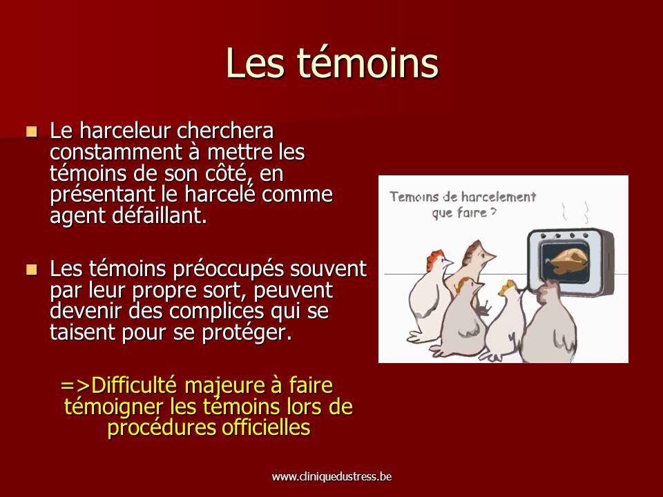 www.cliniquedustress.be Les témoins Le harceleur cherchera constamment à mettre les témoins de son côté, en présentant le harcelé comme agent défailla