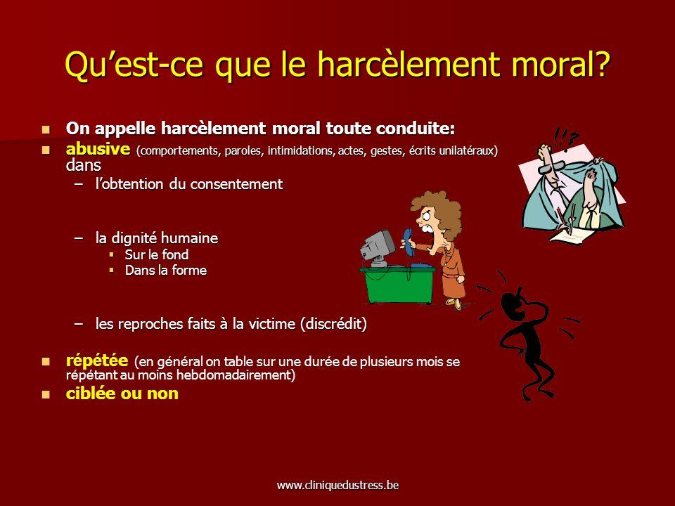 www.cliniquedustress.be Quest-ce que le harcèlement moral? On appelle harcèlement moral toute conduite: On appelle harcèlement moral toute conduite: a