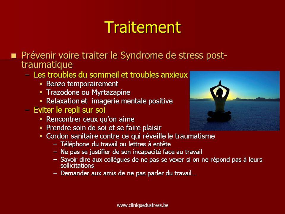 www.cliniquedustress.be Traitement Prévenir voire traiter le Syndrome de stress post- traumatique Prévenir voire traiter le Syndrome de stress post- t