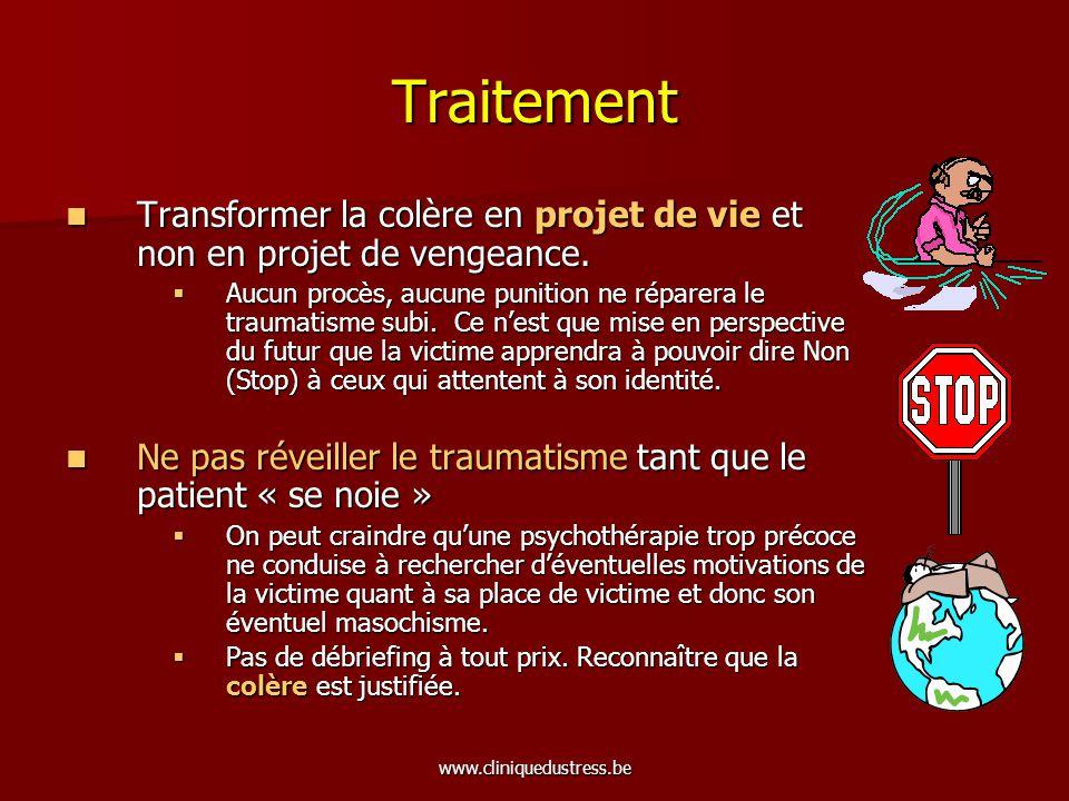 www.cliniquedustress.be Traitement Transformer la colère en projet de vie et non en projet de vengeance. Transformer la colère en projet de vie et non