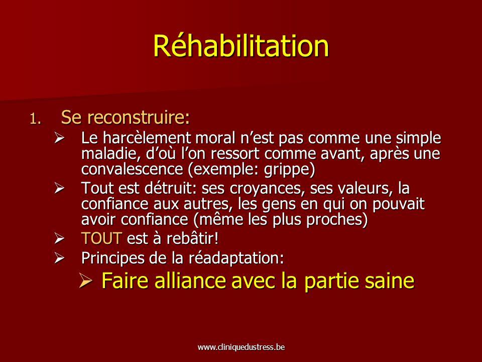 www.cliniquedustress.be Réhabilitation 1. Se reconstruire: Le harcèlement moral nest pas comme une simple maladie, doù lon ressort comme avant, après