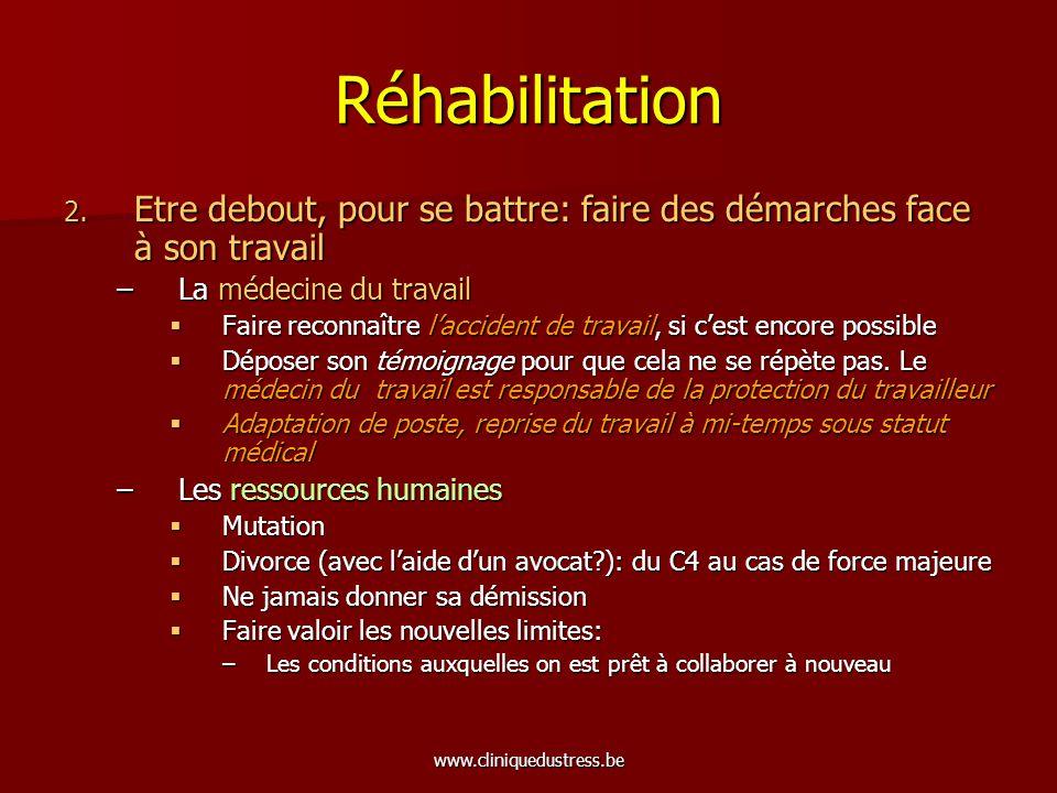 www.cliniquedustress.be Réhabilitation 2. Etre debout, pour se battre: faire des démarches face à son travail –La médecine du travail Faire reconnaîtr