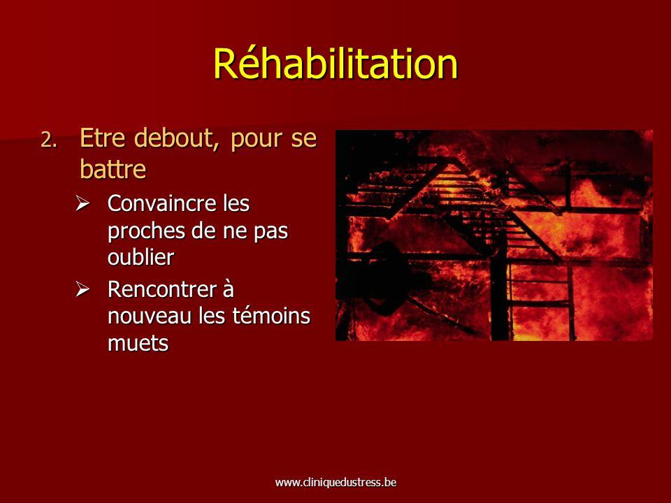 www.cliniquedustress.be Réhabilitation 2. Etre debout, pour se battre Convaincre les proches de ne pas oublier Convaincre les proches de ne pas oublie
