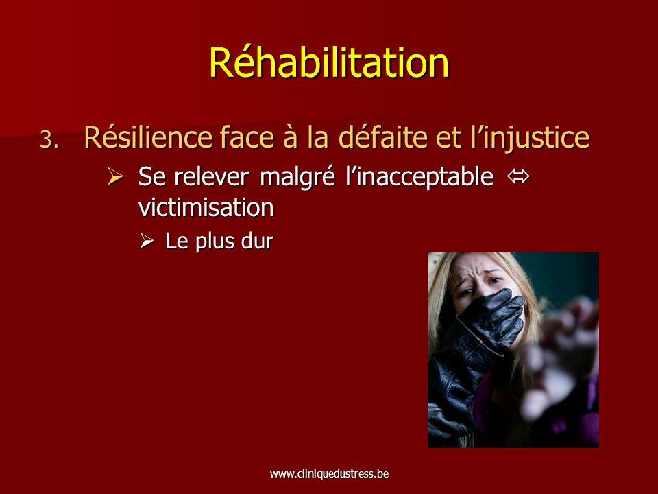 www.cliniquedustress.be Réhabilitation 3. Résilience face à la défaite et linjustice Se relever malgré linacceptable victimisation Se relever malgré l