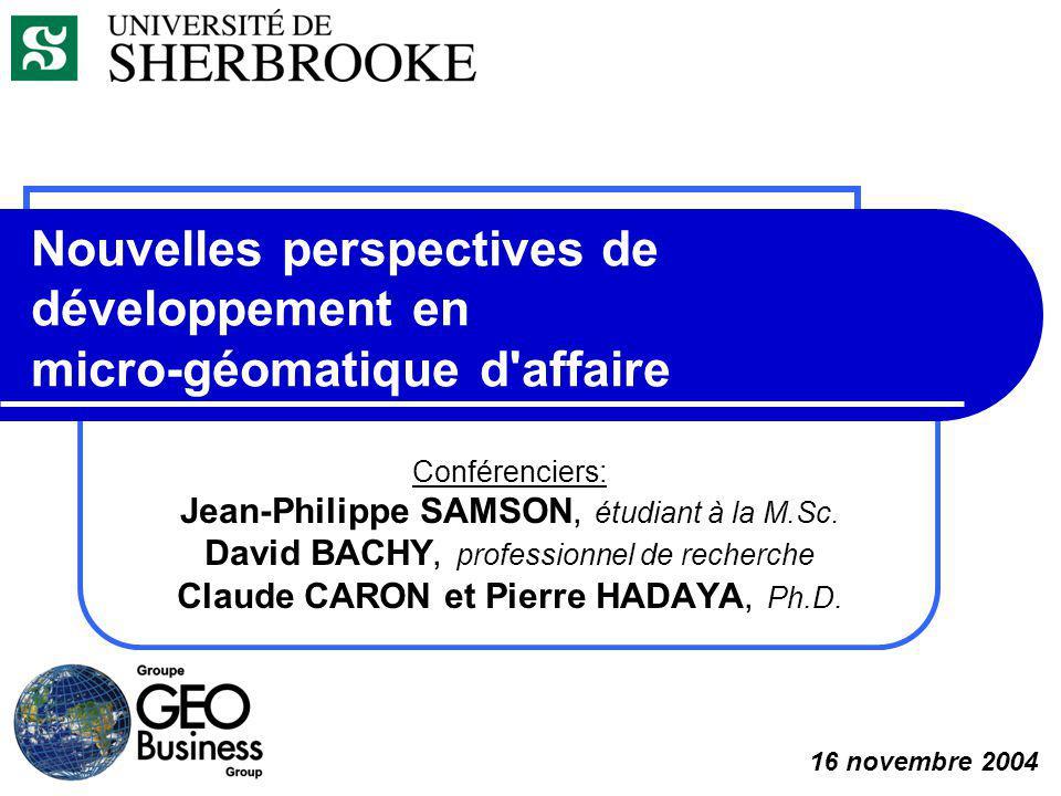 Nouvelles perspectives de développement en micro-géomatique d affaire Conférenciers: Jean-Philippe SAMSON, étudiant à la M.Sc.