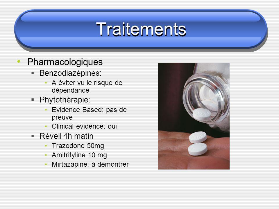 Traitements Pharmacologiques Benzodiazépines: A éviter vu le risque de dépendance Phytothérapie: Evidence Based: pas de preuve Clinical evidence: oui