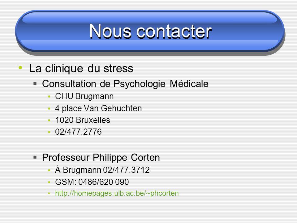 Nous contacter La clinique du stress Consultation de Psychologie Médicale CHU Brugmann 4 place Van Gehuchten 1020 Bruxelles 02/477.2776 Professeur Phi
