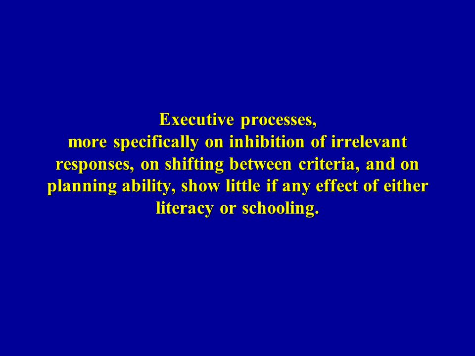 Executive processes, more specifically on inhibition of irrelevant responses, on shifting between criteria, and on planning ability, show little if an