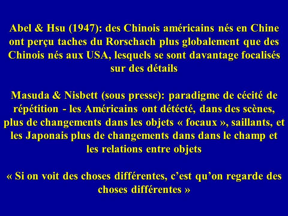 Abel & Hsu (1947): des Chinois américains nés en Chine ont perçu taches du Rorschach plus globalement que des Chinois nés aux USA, lesquels se sont da