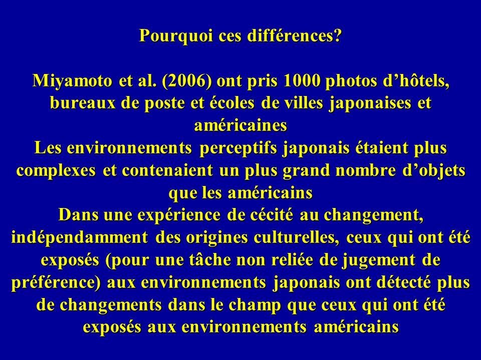 Pourquoi ces différences? Miyamoto et al. (2006) ont pris 1000 photos dhôtels, bureaux de poste et écoles de villes japonaises et américaines Les envi