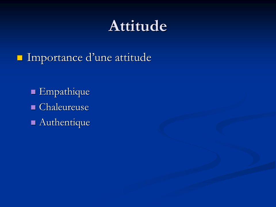 Attitude Importance dune attitude Importance dune attitude Empathique Empathique Chaleureuse Chaleureuse Authentique Authentique
