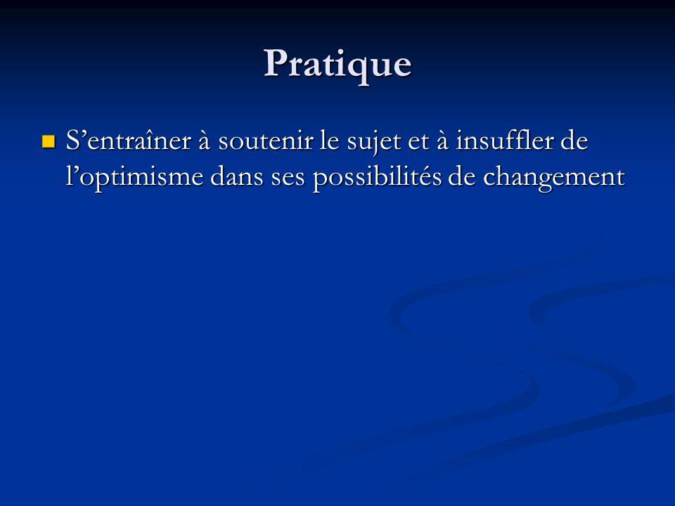 Pratique Sentraîner à soutenir le sujet et à insuffler de loptimisme dans ses possibilités de changement Sentraîner à soutenir le sujet et à insuffler de loptimisme dans ses possibilités de changement