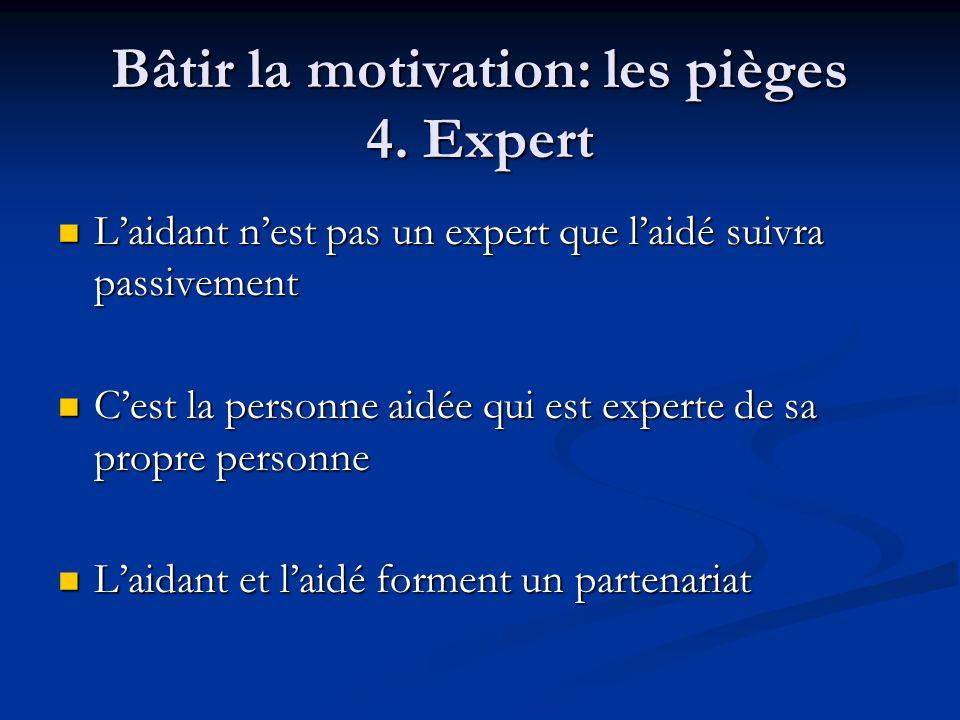 Bâtir la motivation: les pièges 4. Expert Laidant nest pas un expert que laidé suivra passivement Laidant nest pas un expert que laidé suivra passivem