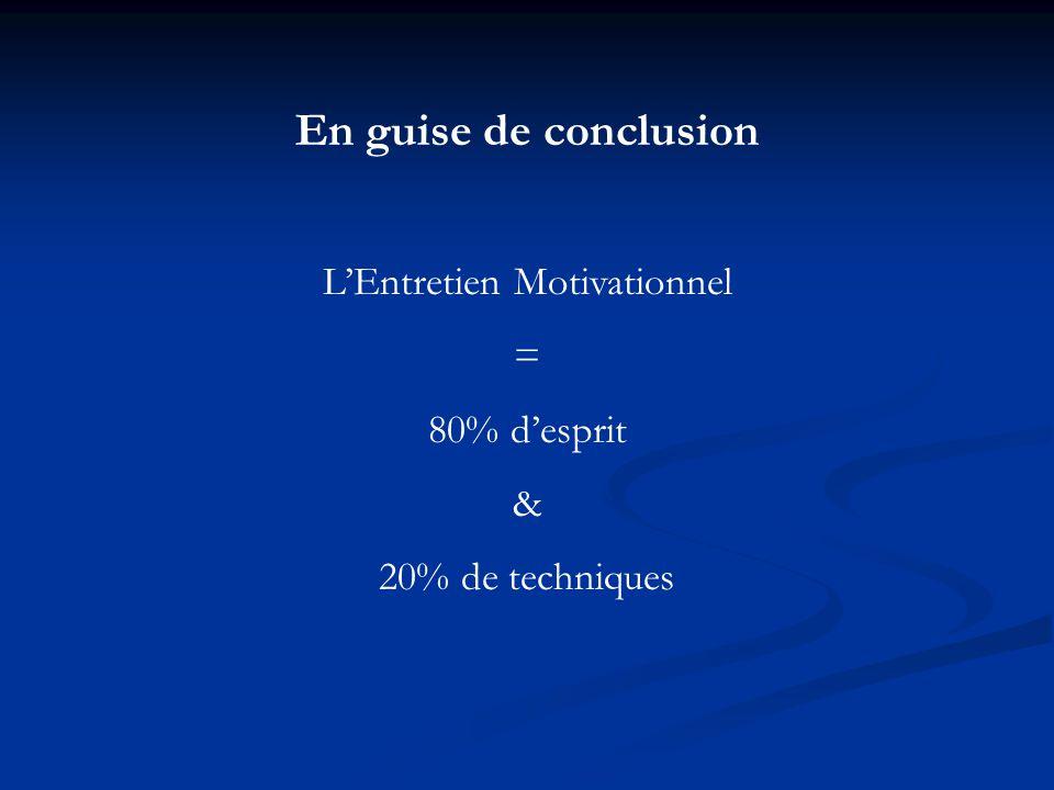 En guise de conclusion LEntretien Motivationnel = 80% desprit & 20% de techniques