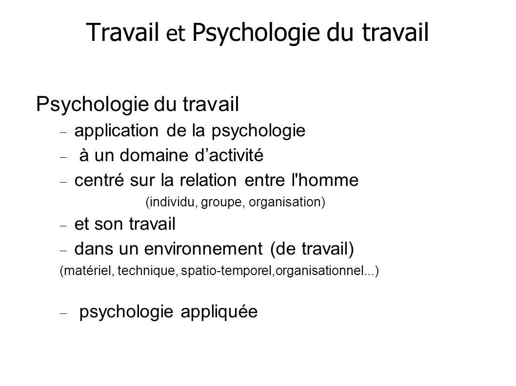 Travail et Psychologie du travail Psychologie du travail application de la psychologie à un domaine dactivité centré sur la relation entre l'homme (in