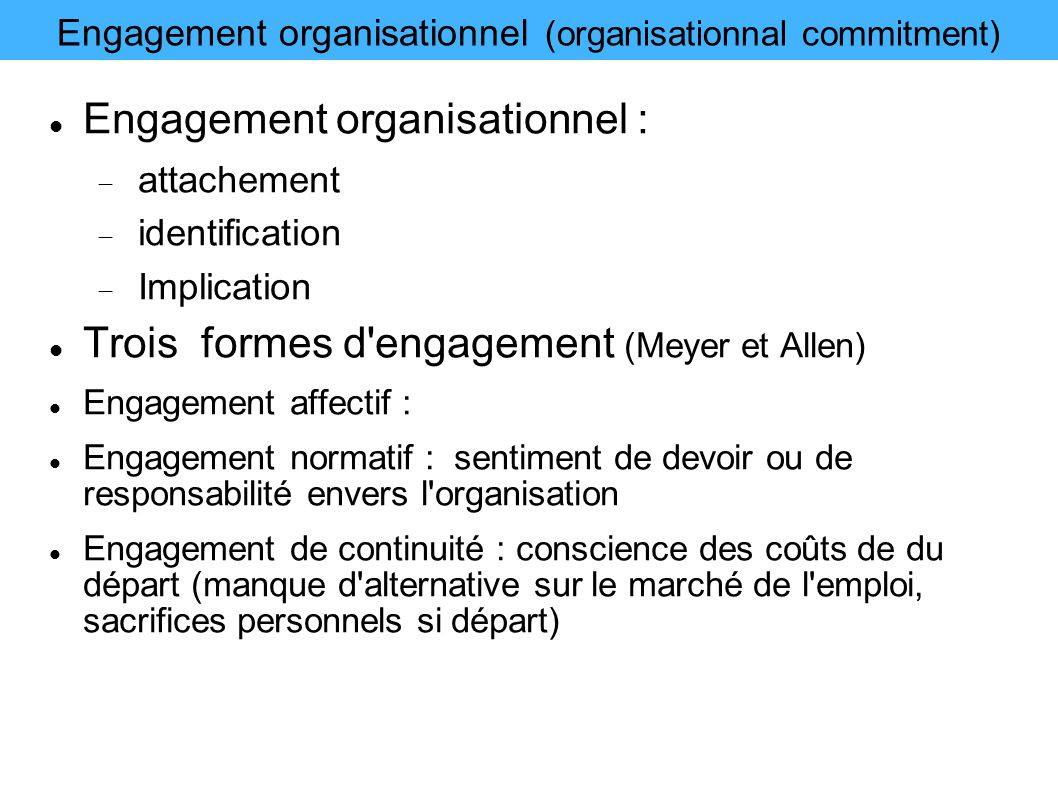 Engagement organisationnel (organisationnal commitment) Engagement organisationnel : attachement identification Implication Trois formes d'engagement