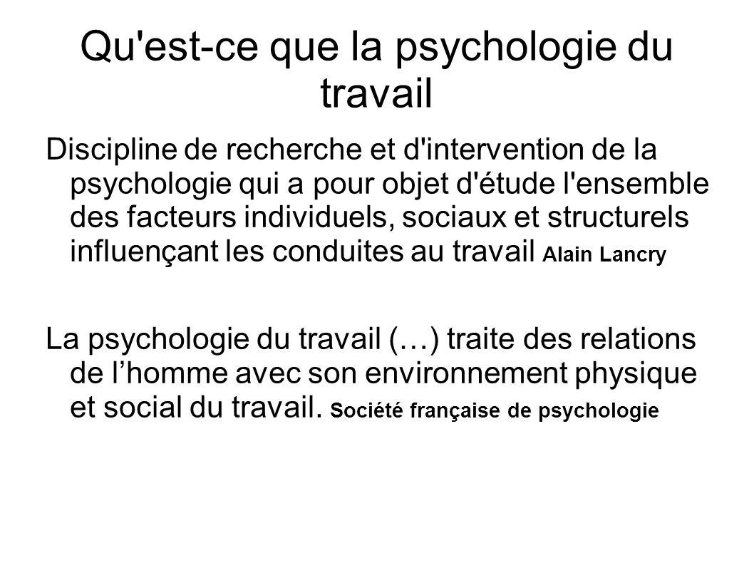 Qu'est-ce que la psychologie du travail Discipline de recherche et d'intervention de la psychologie qui a pour objet d'étude l'ensemble des facteurs i