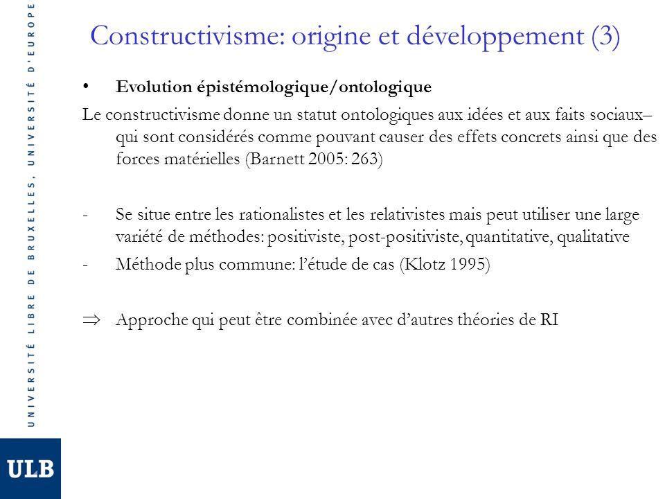 Constructivisme: origine et développement (3) Evolution épistémologique/ontologique Le constructivisme donne un statut ontologiques aux idées et aux f