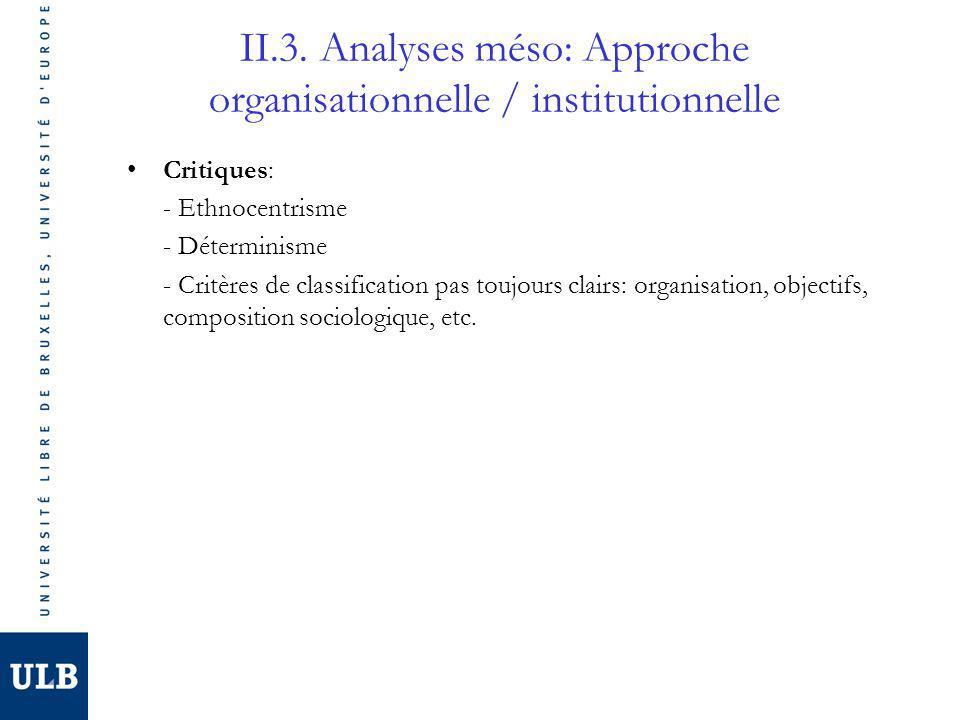 II.3. Analyses méso: Approche organisationnelle / institutionnelle Critiques: - Ethnocentrisme - Déterminisme - Critères de classification pas toujour