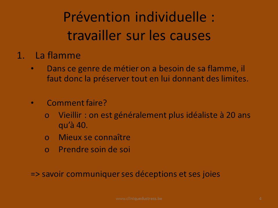 www.cliniquedustress.be Prévention individuelle : travailler sur les causes 1.La flamme Dans ce genre de métier on a besoin de sa flamme, il faut donc la préserver tout en lui donnant des limites.