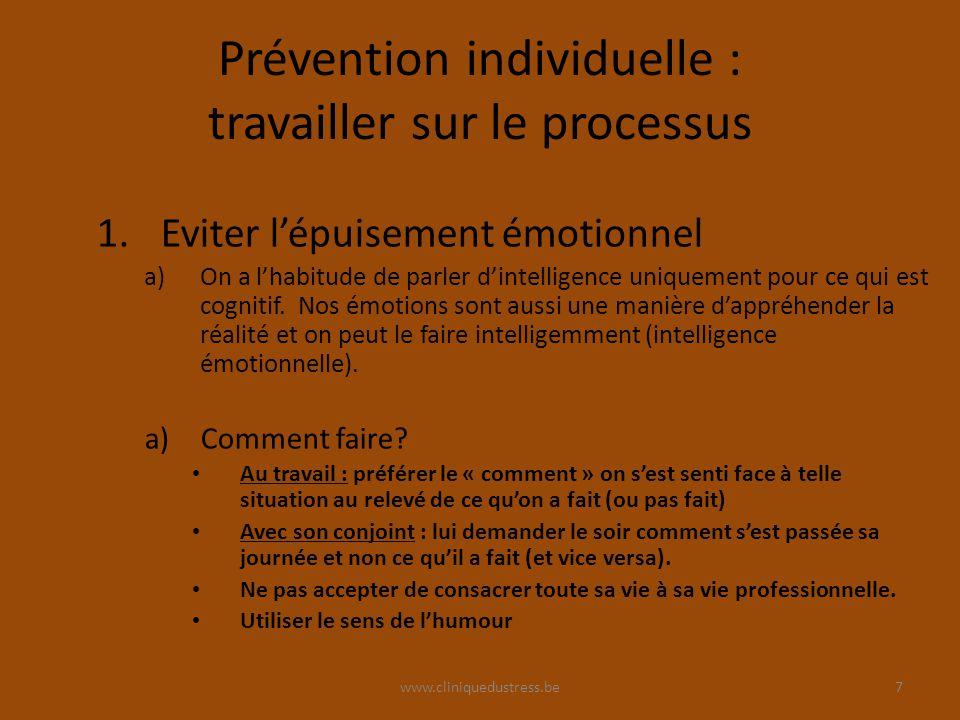 www.cliniquedustress.be Prévention individuelle : travailler sur le processus 1.Eviter lépuisement émotionnel a)On a lhabitude de parler dintelligence uniquement pour ce qui est cognitif.