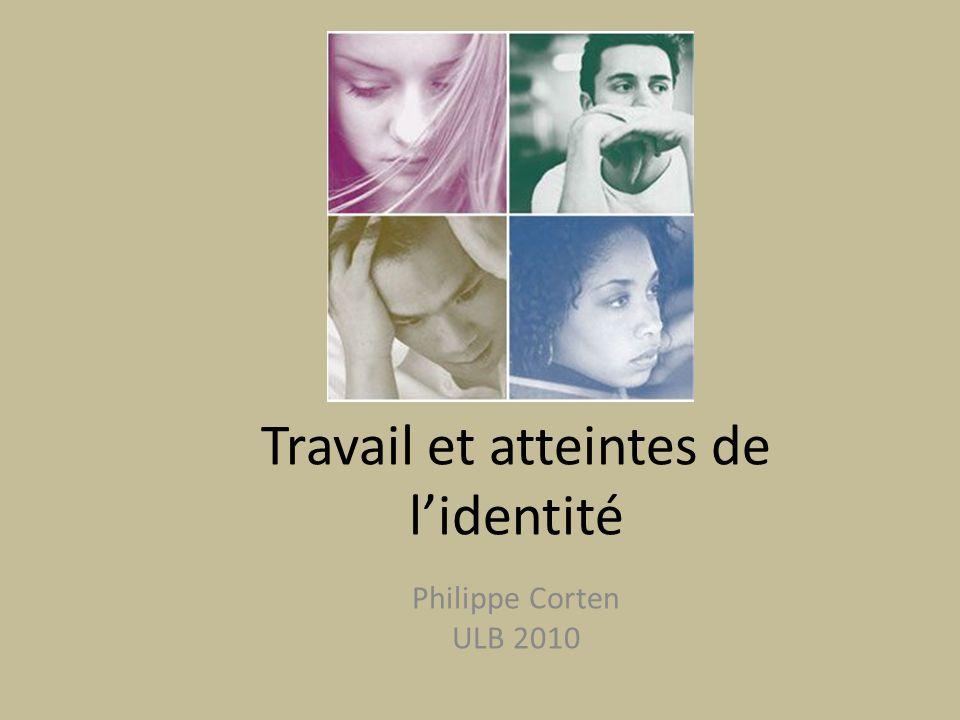 Travail et atteintes de lidentité Philippe Corten ULB 2010
