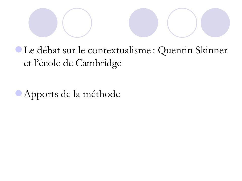Le débat sur le contextualisme : Quentin Skinner et lécole de Cambridge Apports de la méthode