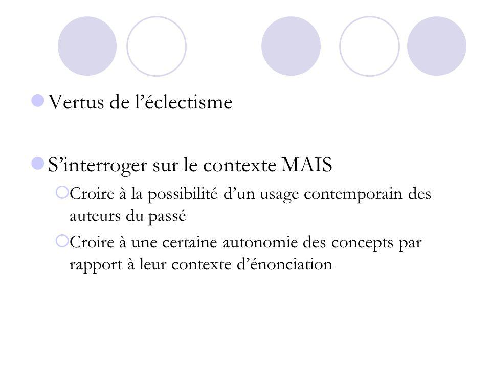 Vertus de léclectisme Sinterroger sur le contexte MAIS Croire à la possibilité dun usage contemporain des auteurs du passé Croire à une certaine auton