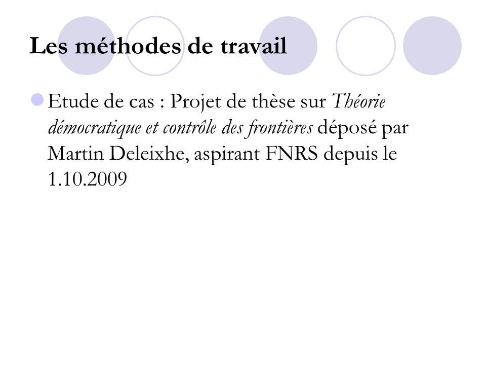 Les méthodes de travail Etude de cas : Projet de thèse sur Théorie démocratique et contrôle des frontières déposé par Martin Deleixhe, aspirant FNRS d