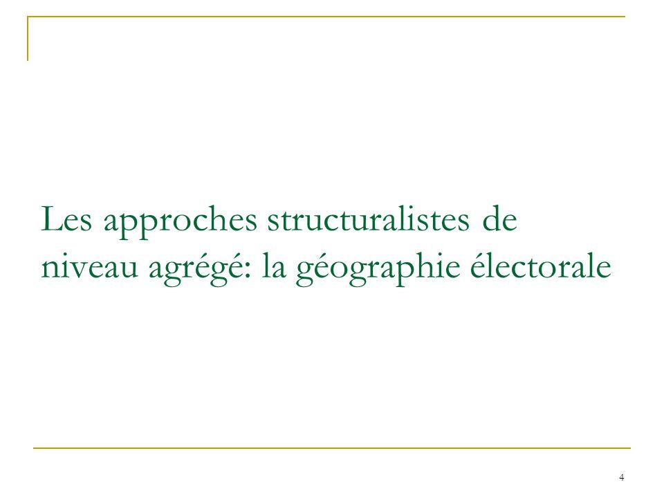 Les approches structuralistes de niveau agrégé: la géographie électorale 4